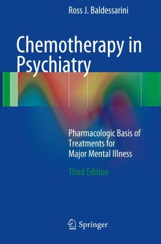 Chemotherapy in Psychiatry: Pharmacologic Basis of Treatments for Major Mental Illness