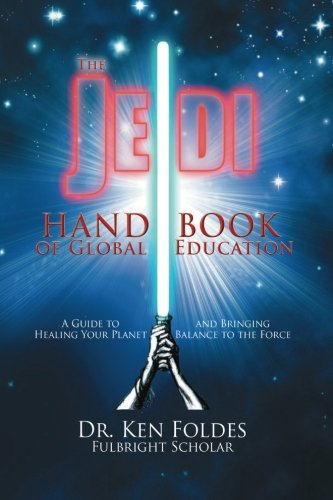 The Jedi Handbook of Global Education: A Guide to Healing Your Planet and Bringing Balance to The Force