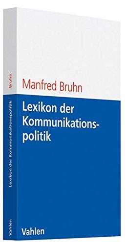 Lexikon der Kommunikationspolitik: Begriffe und Konzepte des Kommunikationsmanagements