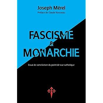 Fascisme Et Monarchie. Essai de Conciliation Du Point de Vue Catholique