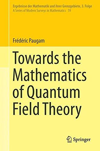 Towards the Mathematics of Quantum Field Theory (Ergebnisse der Mathematik und ihrer Grenzgebiete. 3. Folge / A Series of Modern Surveys in Mathematics)