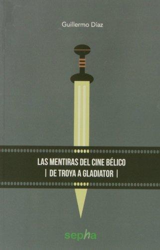 Las Mentiras Del Cine Bélico. De Troya A Gladiator (Libros Abiertos)