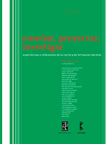Ensenar, proyectar, investigar/Teaching, Planning, Research: Experiencias Y Reflexiones De La Carrera De Formacion Docente/Experiences and Reflections of Teacher Training Courses