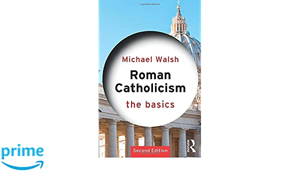 Essential Catholic Beliefs, Doctrines, Ideas, Practices, and Customs