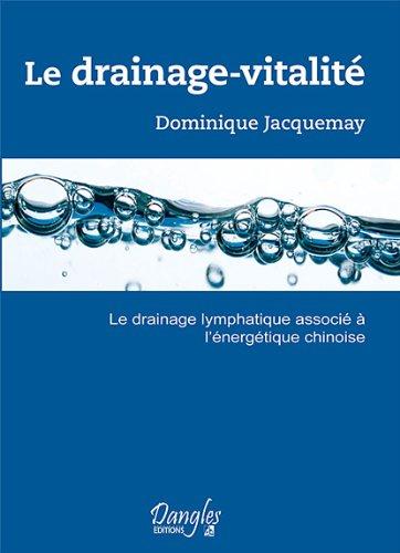 Le drainage-vitalité : Le drainage lymphatique associé à l'énergétique chinoise par Dominique Jacquemay