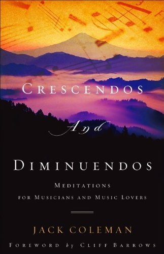 Crescendos and Diminuendos: Meditations for Musicians and Music Lovers by Jack Coleman (2007-07-15)