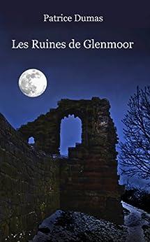 Les Ruines de Glenmoor: 17 nouvelles originales (French Edition) by [Dumas, Patrice]