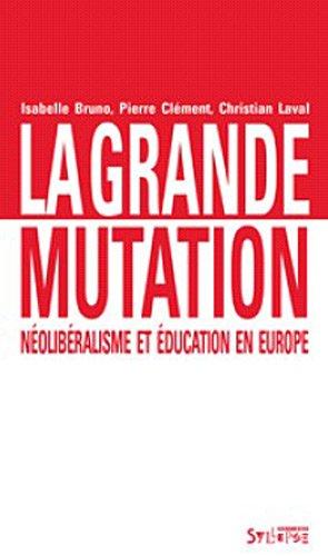 La grande mutation : Néolibéralisme et éducation en Europe par Isabelle Bruno, Pierre Clément, Christian Laval