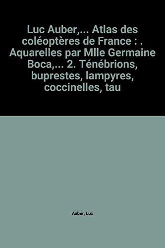 Luc Auber,... Atlas des coloptres de France : . Aquarelles par Mlle Germaine Boca,... 2. Tnbrions, buprestes, lampyres, coccinelles, taupins, longicornes