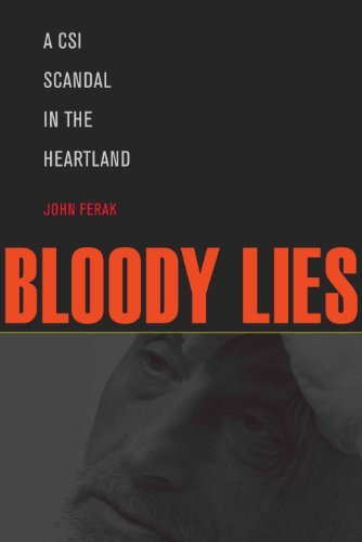 Bloody Lies: A CSI Scandal in the Heartland by John Ferak (2014-06-19)
