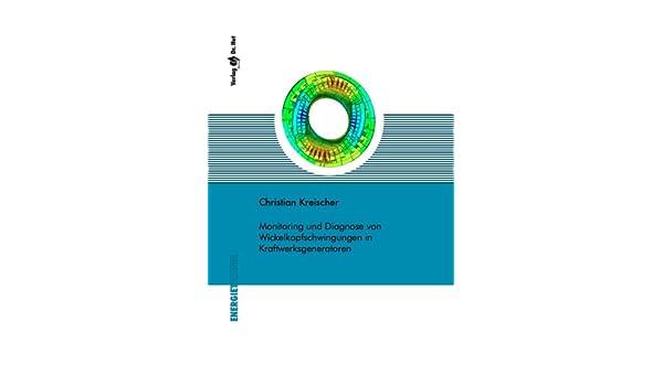 kraftwerksgeneratoren monitoring und diagnose von wickelkopfschwingungen in kraftwerksgeneratoren amazonde christian kreischer bücher