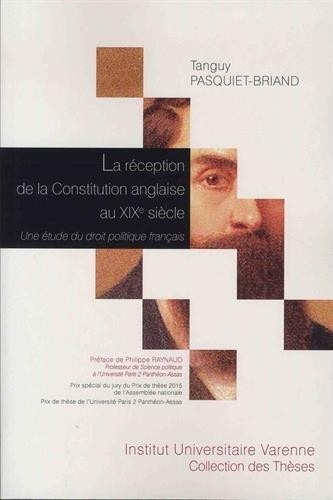 La réception de la constitution anglaise au XIXe siècle. Une étude du droit politique français