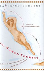 The Naked Tourist: In Search of Adventure and Beauty in the Age of the Airport Mall by Lawrence Osborne (2006-05-30)