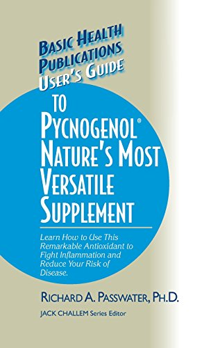 User's Guide to Pycnogenol: Learn How to Use This Remarkable Antioxidant to Fight Inflammation and Reduce Your Risk of Disease (Basic Health Publications User's Guide)