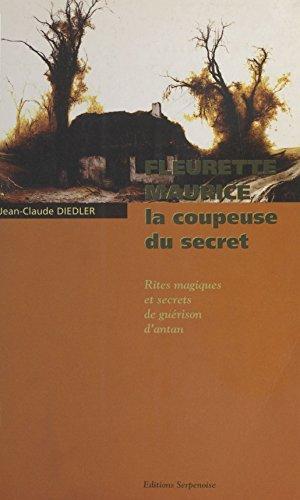 Fleurette Maurice, la coupeuse du secret : Rites magiques et secrets de guérison d'antan (Religio Memori) par Jean-Claude Diedler