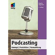 Podcasting: Konzept   Produktion   Vermarktung (mitp Business)
