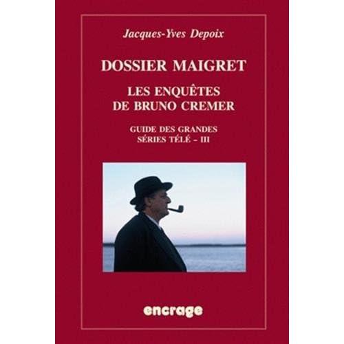 Dossier Maigret. Les enquêtes de Bruno Cremer: Guide des grandes séries télé, III