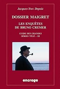 Dossier Maigret. Les enquêtes de Bruno Cremer: Guide des grandes séries télé, III par Jacques-Yves Depoix