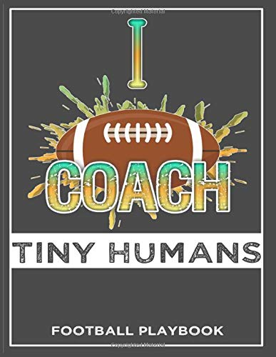 I Coach Tiny Humans Football Playbook: Football Notebook For Draw And Create Your Football Special Teams, Playbook  8.5 x 11 inch 100 Page For Youth, Kid, Old Coaches