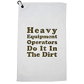 Hollywood Thread Heavy Equipment Operators Do It In The Dirt Golf Towel with Carabiner Clip