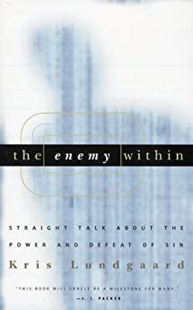 The Enemy Within: Straight Talk About the Power and Defeat of Sin by [Lundgaard, Kris]