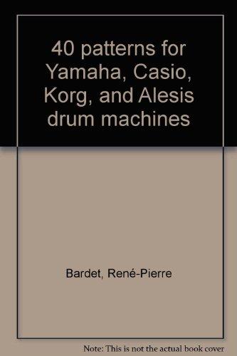 40 PATTERNS FOR YAMAHA, CASIO, KORG, AND ALESIS DRUM MACHINES (Alesis-drum-machine)