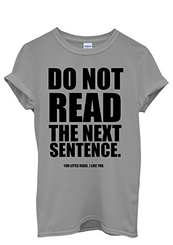 Do Not Read The Next Sentence Rebel Quote Cool Men Women Damen Herren Unisex Top T Shirt Grau