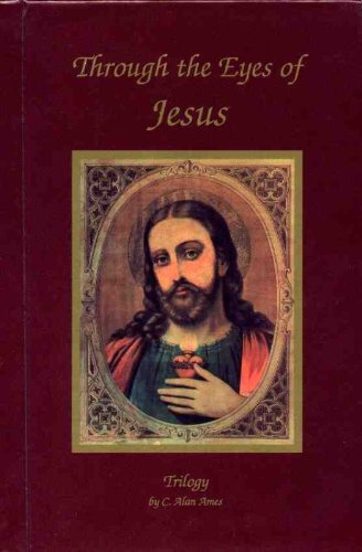 Through the Eyes of Jesus Trilogy - Hardcover by C. Alan Ames (2003) Hardcover