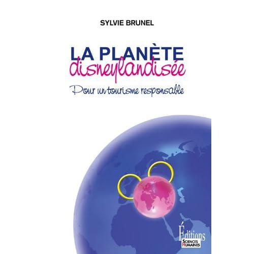 La Planète disneylandisée. Pour un tourisme responsable