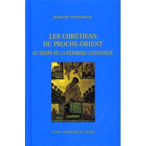 Les chrétiens du proche-orient au temps de la réforme catholique : Syrie, Liban, Palestine