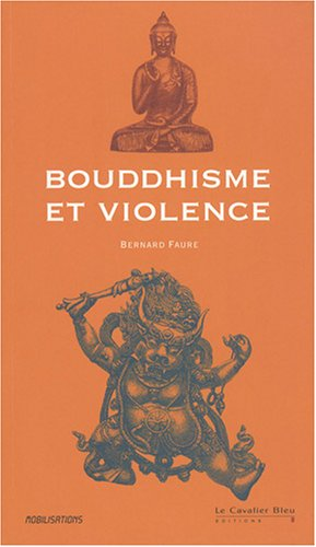 Bouddhisme et violence par Bernard Faure