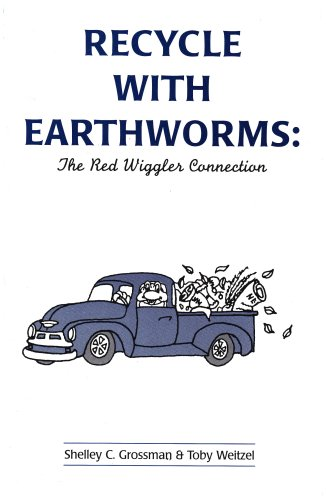 Recycle With Earthworms: The Red Wiggler Connection