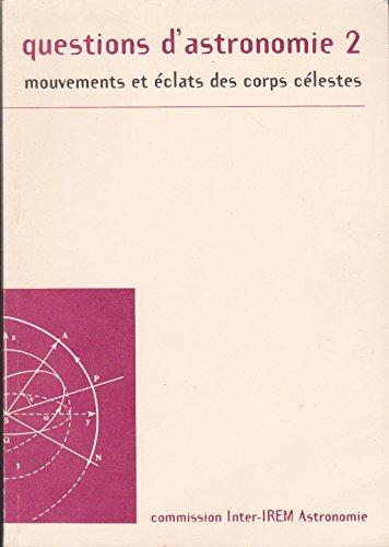 Questions d'astronomie. Tome 2, Mouvements et éclats des corps célestes