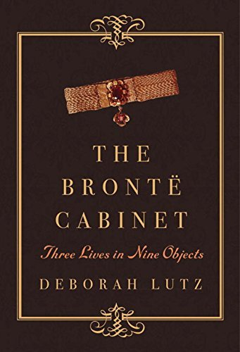 The Bronte Cabinet - Three Lives in Nine Objects by Deborah Lutz (2015-06-26)