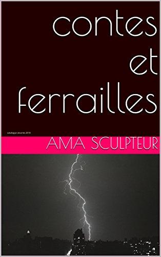 contes et ferrailles: catalogue oeuvres 2018 par Ama Sculpteur