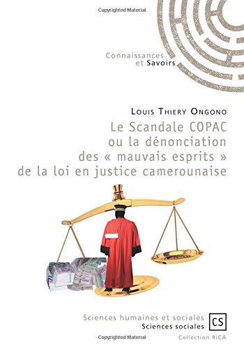 Le Scandale COPAC ou la dénonciation des « mauvais esprits » de la loi en justice camerounaise par Louis Thiery Ongono