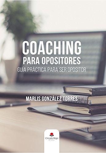Coaching para opositores: Guía práctica para ser opositor
