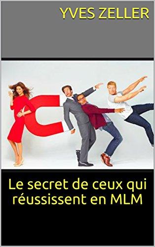 Couverture du livre Le secret de ceux qui réussissent en MLM