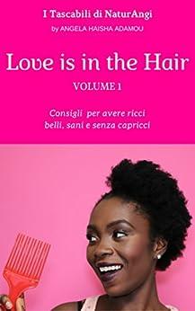 Love is in the Hair - Vol. 1: Consigli per avere ricci belli, sani e senza capricci (I Tascabili di NaturAngi) di [Adamou, Angela Haisha]