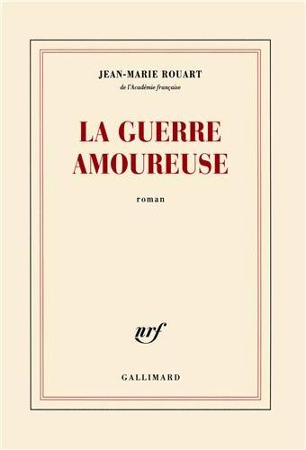 La guerre amoureuse par Jean-Marie Rouart