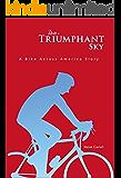 Under a Triumphant Sky: A Bike Across America Story (English Edition)