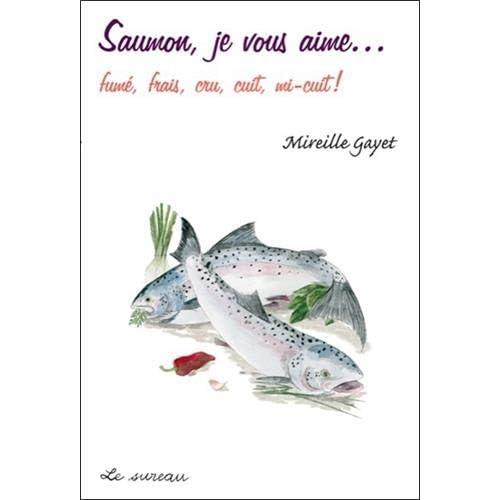 Saumon, je vous aime... fume, frais, cru, cuit, mi-cuit !