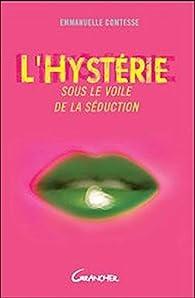 L'hystérie - Sous le voile de la séduction par Emmanuelle Comtesse
