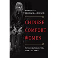 Chinese Comfort Women: Testimonies from Imperial Japan's Sex