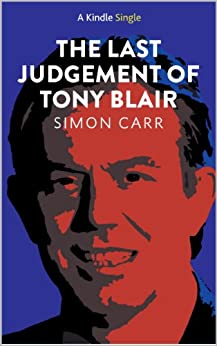The Last Judgement of Tony Blair (Kindle Single) by [Carr, Simon]