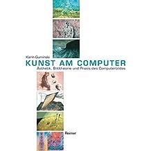 Kunst am Computer. Ästhetik, Bildtheorie und Praxis des Computerbildes