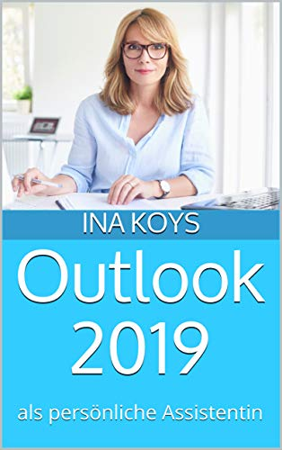 Outlook 2019: als persönliche Assistentin (Kurz & Knackig 13)