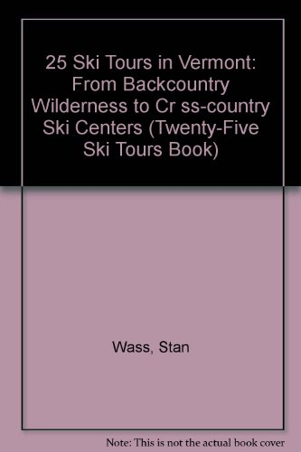 25 Ski Tours in Vermont: From Backcountry Wilderness to Cr ss-country Ski Centers (Twenty-Five Ski Tours Book) por Stan Wass