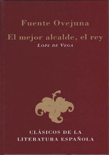 Fuenteovejuna ; El mejor alcalde, el rey (Clásicos de la literatura española) por Lope De Vega