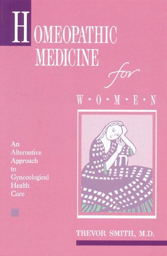 Homeopathic Medicine for Women: An Alternative Approach to Gynecologic Health Care by Trevor Smith (1989-12-31)